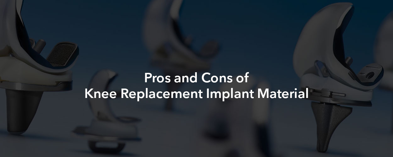 Knee Replacement Implant Material Pros and Cons