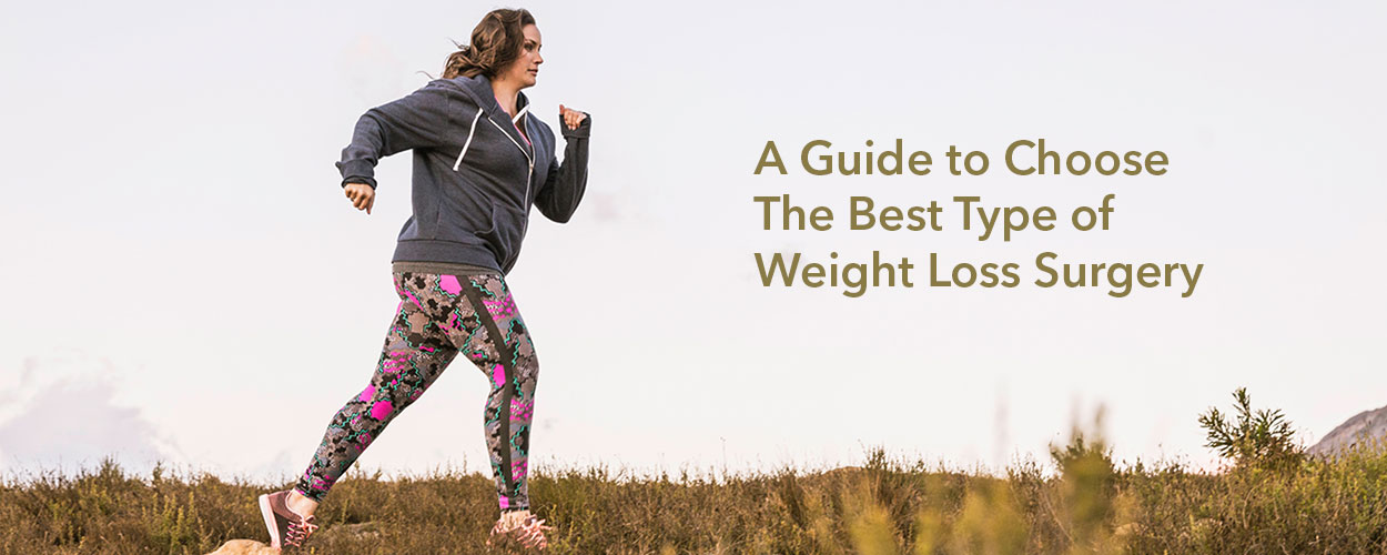 A Guide to Choose The Best Type of Weight Loss Surgery for You