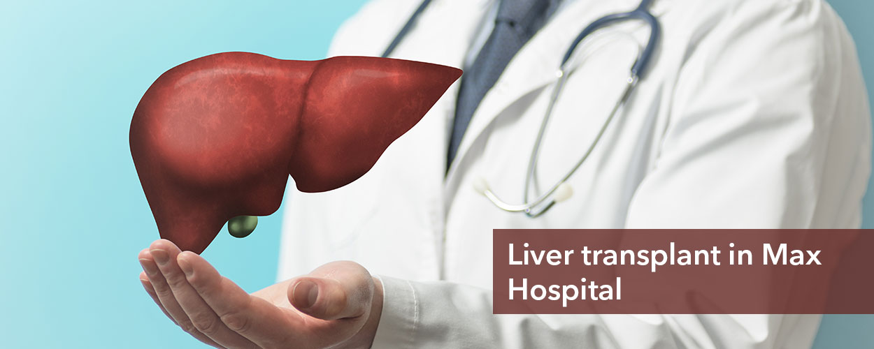 Liver Transplant Cost in Max Hospital